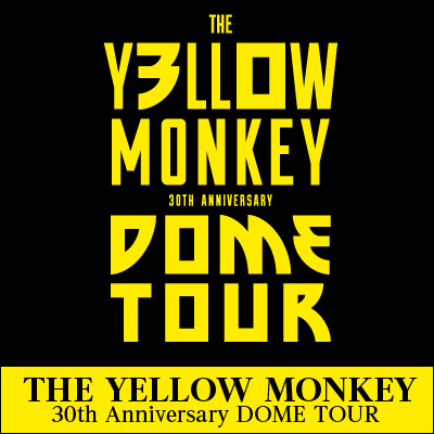 THE YELLOW MONKEY 30th Anniversary DOME TOUR〔愛知・大阪・東京〕
