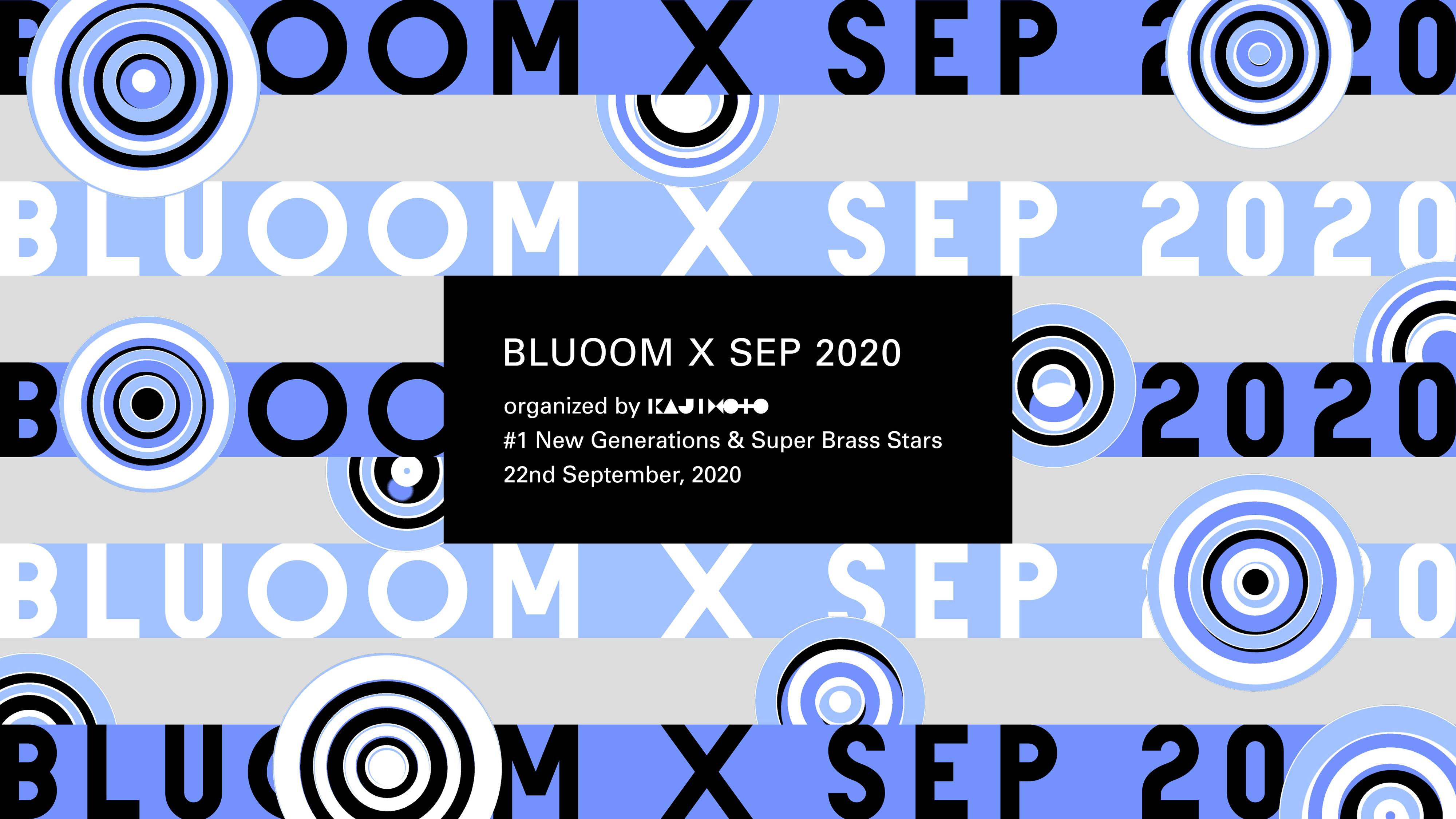 BLUOOM X SEP 2020   organized by KAJIMOTO